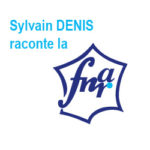 Sylvain DENIS, Président d'honneur, raconte la FNAR